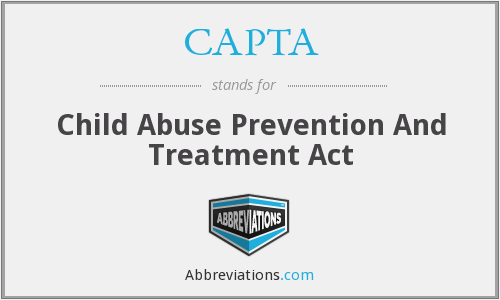 CAPTA - Child Abuse Prevention And Treatment Act