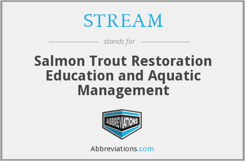 STREAM - Salmon Trout Restoration Education and Aquatic Management