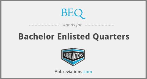 BEQ - Bachelor Enlisted Quarters