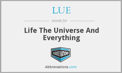 LUE - Life The Universe And Everything