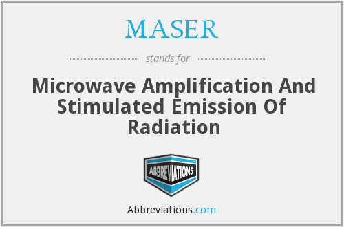 MASER - Microwave Amplification And Stimulated Emission Of Radiation