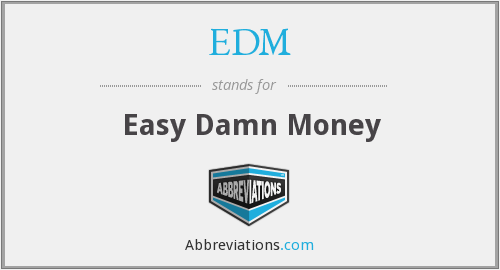 EDM - Easy Damn Money