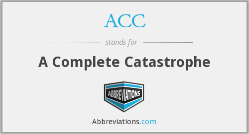 ACC - A Complete Catastrophe