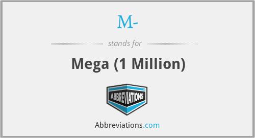 M- - Mega (1 Million)