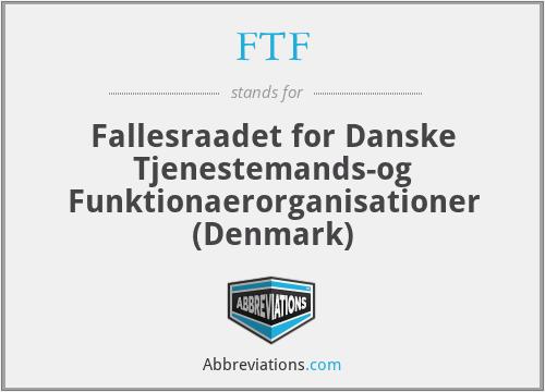 FTF - Fallesraadet for Danske Tjenestemands-og Funktionaerorganisationer (Denmark)