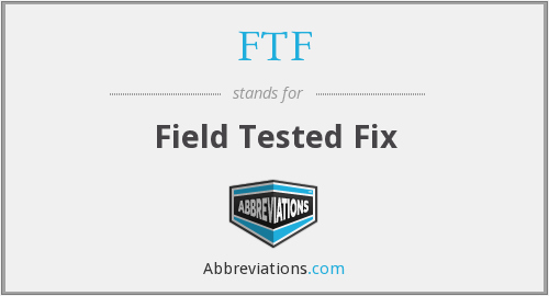 FTF - Field Tested Fix