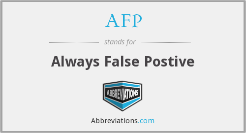 AFP - Always False Postive