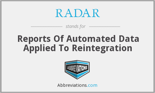 RADAR - Reports Of Automated Data Applied To Reintegration