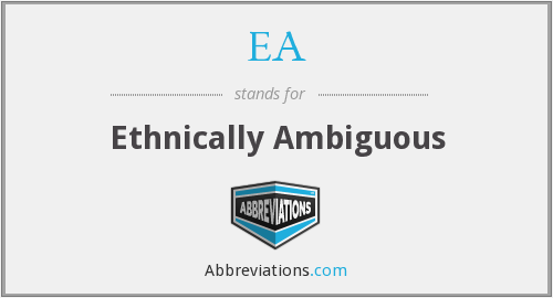 EA - Ethnically Ambiguous