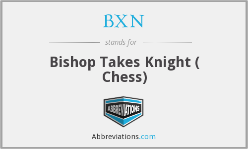 BXN - Bishop Takes Knight ( Chess)