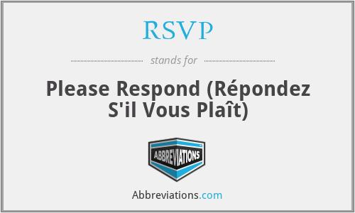 RSVP - Please Respond (Répondez S'il Vous Plaît)