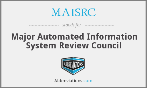 MAISRC - Major Automated Information System Review Council