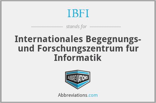 IBFI - Internationales Begegnungs- und Forschungszentrum fur Informatik