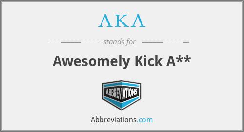 AKA - Awesomely Kick A**