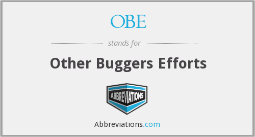 OBE - Other Buggers Efforts