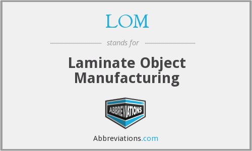 LOM - Laminate Object Manufacturing