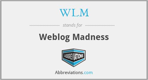 WLM - Weblog Madness