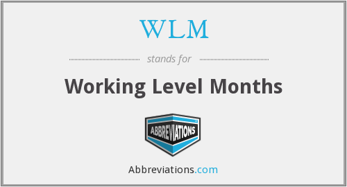 WLM - Working Level Months