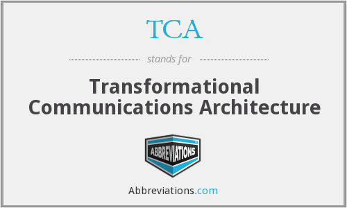 TCA - Transformational Communications Architecture