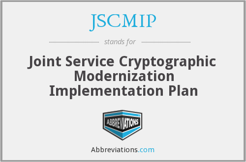 JSCMIP - Joint Service Cryptographic Modernization Implementation Plan