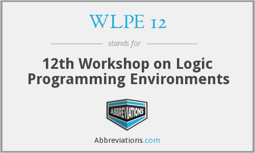 WLPE 12 - 12th Workshop on Logic Programming Environments