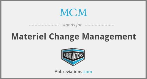 MCM - Materiel Change Management