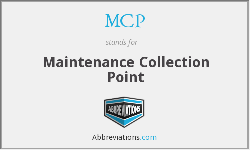 MCP - Maintenance Collection Point