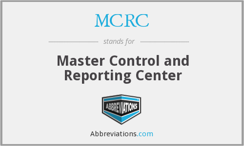 MCRC - Master Control and Reporting Center