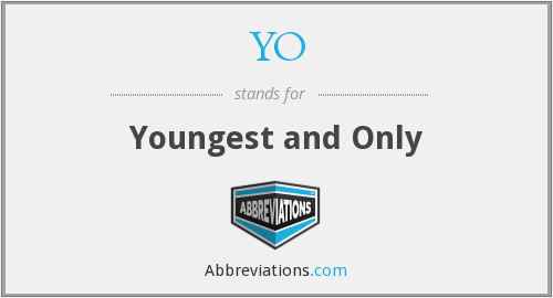 YO - Youngest and Only