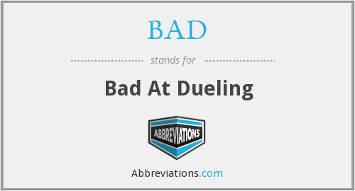 BAD - Bad At Dueling