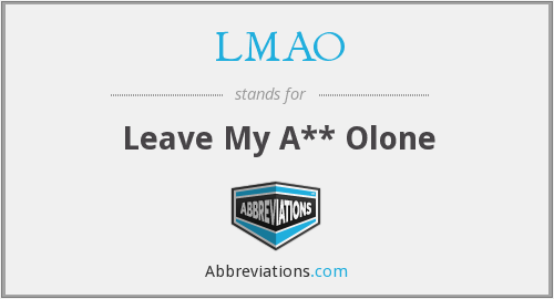 LMAO - Leave My A** Olone