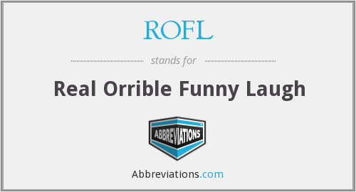 ROFL - Real Orrible Funny Laugh