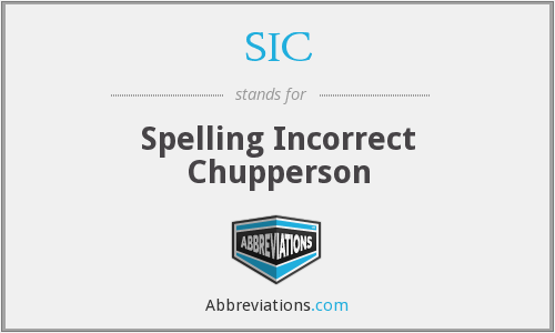 SIC - Spelling Incorrect Chupperson