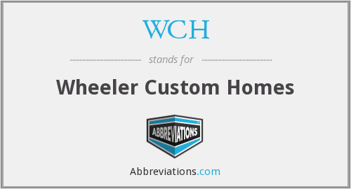 WCH - Wheeler Custom Homes
