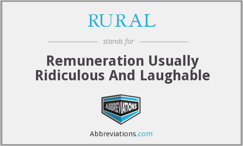RURAL - Remuneration Usually Ridiculous And Laughable