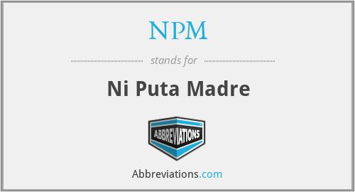 NPM - Ni Puta Madre