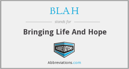 BLAH - Bringing Life And Hope