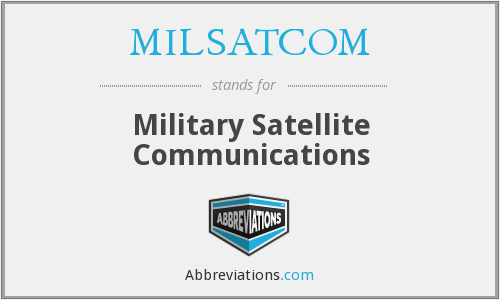 What does MILSATCOM stand for?