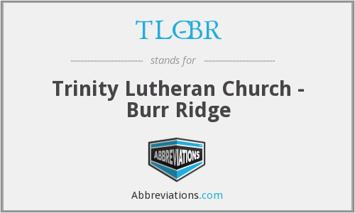 TLC-BR - Trinity Lutheran Church - Burr Ridge