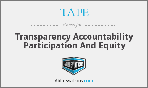 TAPE - Transparency Accountability Participation And Equity