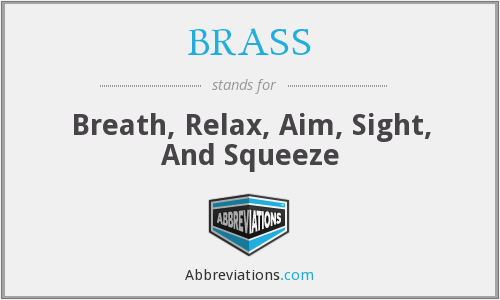 BRASS - Breath, Relax, Aim, Sight, And Squeeze