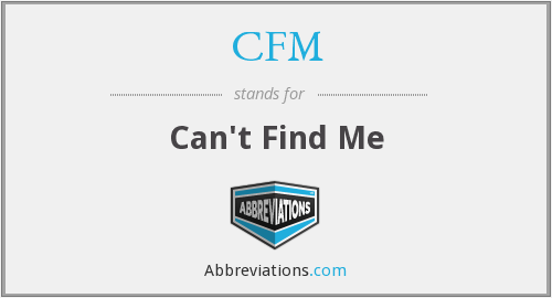 CFM - Can't Find Me