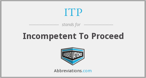 ITP - Incompetent To Proceed