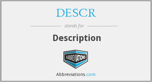 What does DESCR stand for?