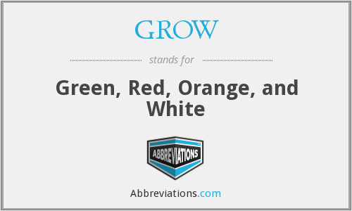 GROW - Green, Red, Orange, and White