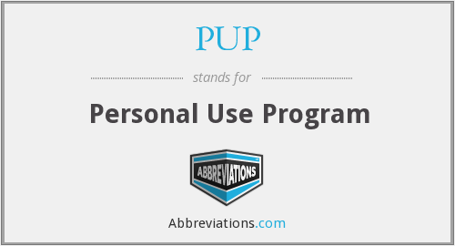 PUP - Personal Use Program