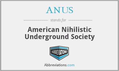 ANUS - American Nihilistic Underground Society