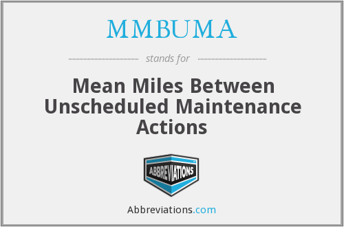 MMBUMA - Mean Miles Between Unscheduled Maintenance Actions