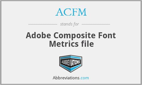 ACFM - Adobe Composite Font Metrics file