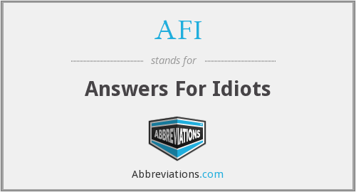 AFI - Answers For Idiots